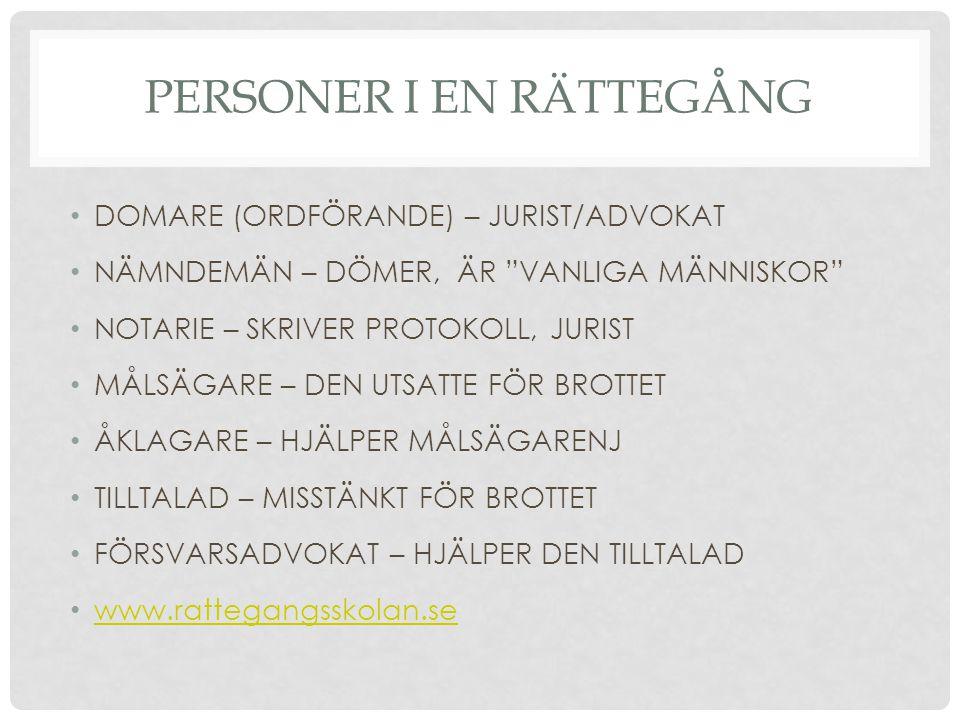 """PERSONER I EN RÄTTEGÅNG DOMARE (ORDFÖRANDE) – JURIST/ADVOKAT NÄMNDEMÄN – DÖMER, ÄR """"VANLIGA MÄNNISKOR"""" NOTARIE – SKRIVER PROTOKOLL, JURIST MÅLSÄGARE –"""
