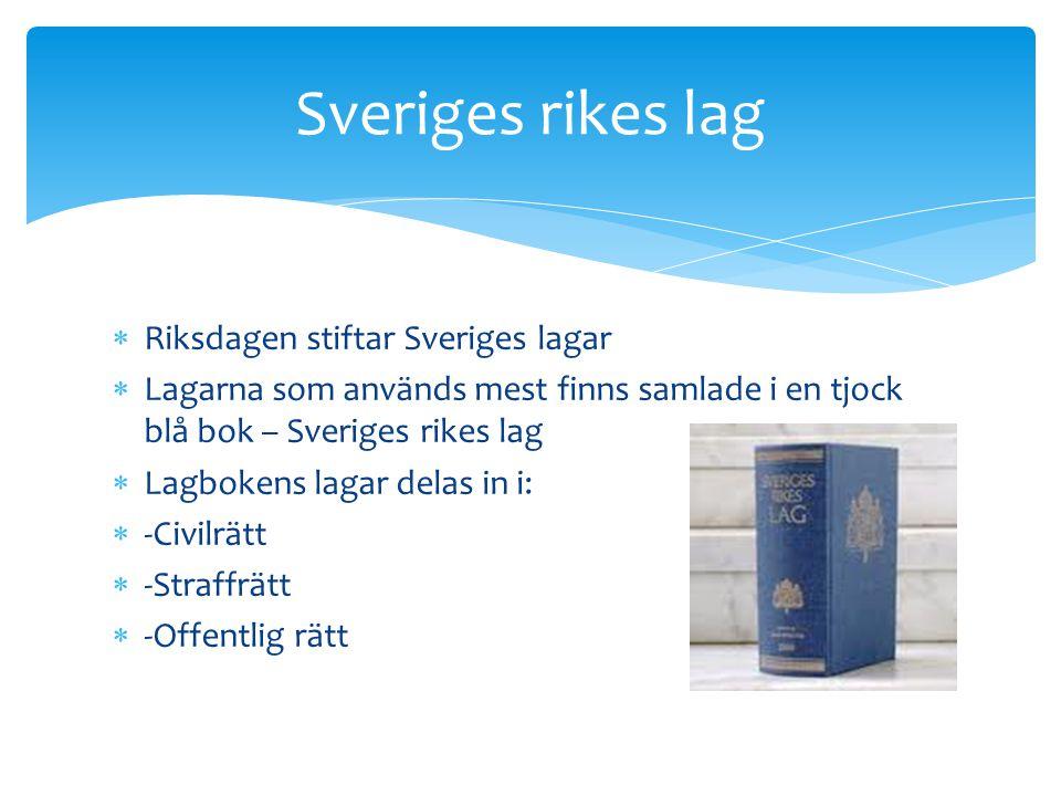 Riksdagen stiftar Sveriges lagar  Lagarna som används mest finns samlade i en tjock blå bok – Sveriges rikes lag  Lagbokens lagar delas in i:  -C