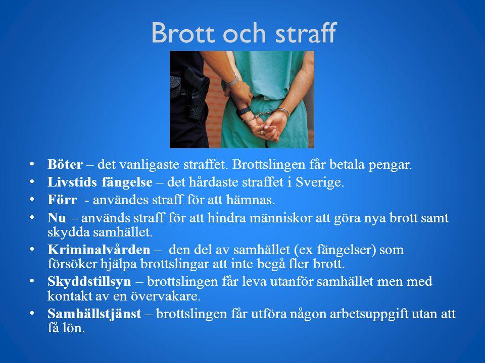 Brott och straff Böter – det vanligaste straffet. Brottslingen får betala pengar. Livstids fängelse – det hårdaste straffet i Sverige. Förr - användes