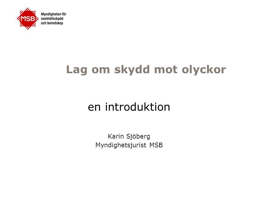 Lag om skydd mot olyckor en introduktion Karin Sjöberg Myndighetsjurist MSB