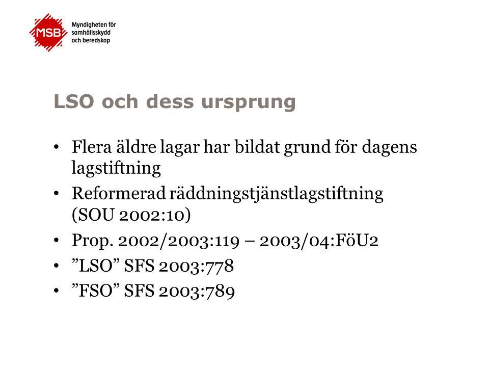 LSO och dess ursprung Flera äldre lagar har bildat grund för dagens lagstiftning Reformerad räddningstjänstlagstiftning (SOU 2002:10) Prop. 2002/2003: