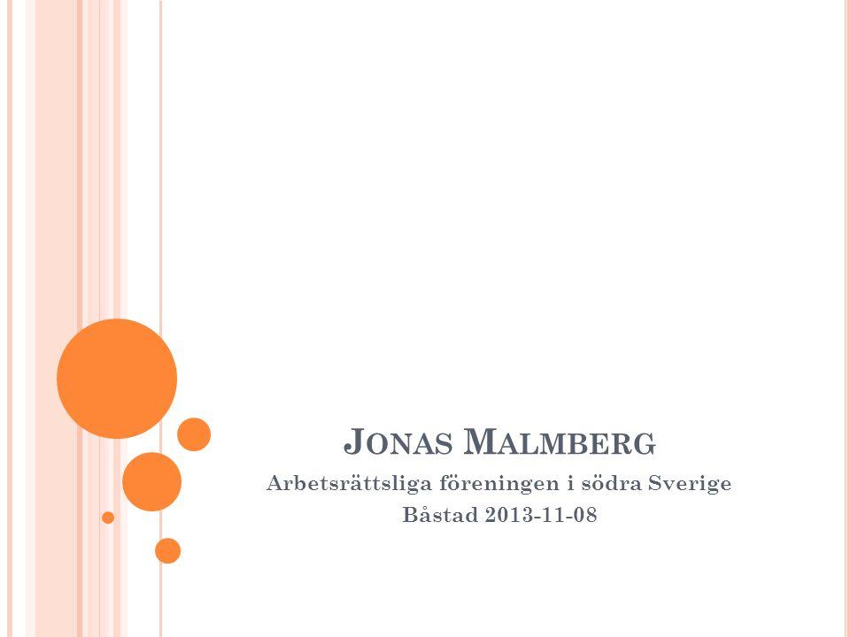 J ONAS M ALMBERG Arbetsrättsliga föreningen i södra Sverige Båstad 2013-11-08