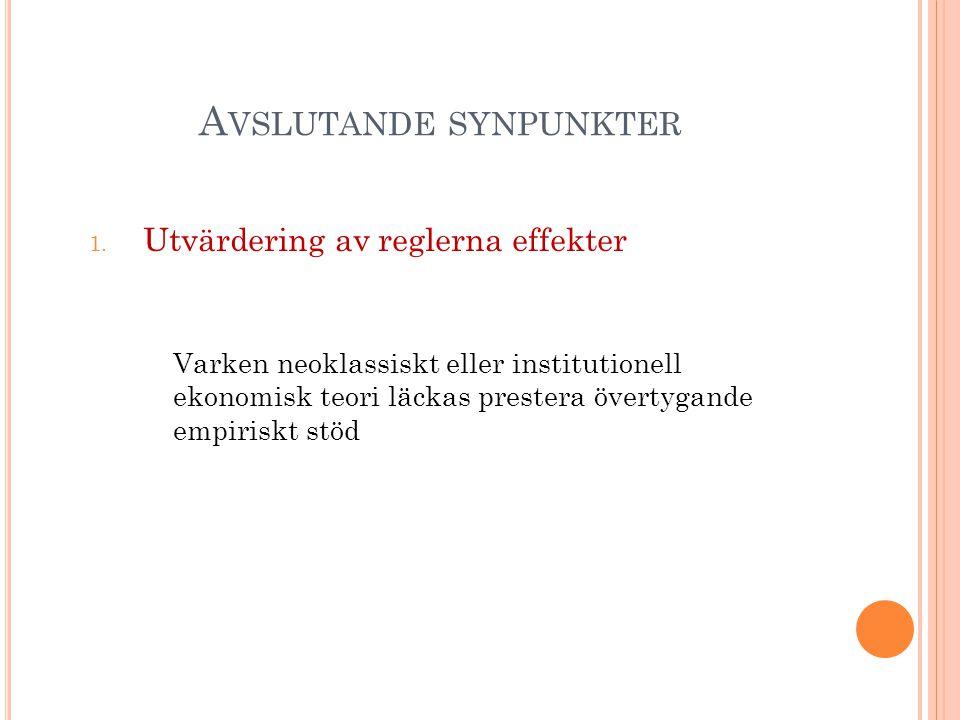 A VSLUTANDE SYNPUNKTER 1. Utvärdering av reglerna effekter Varken neoklassiskt eller institutionell ekonomisk teori läckas prestera övertygande empiri