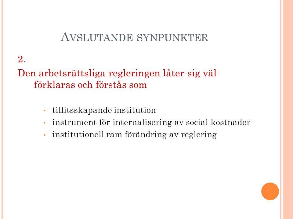 A VSLUTANDE SYNPUNKTER 2. Den arbetsrättsliga regleringen låter sig väl förklaras och förstås som tillitsskapande institution instrument för internali