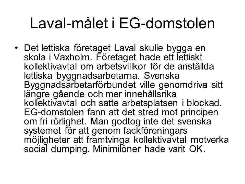 Laval-målet i EG-domstolen Det lettiska företaget Laval skulle bygga en skola i Vaxholm. Företaget hade ett lettiskt kollektivavtal om arbetsvillkor f