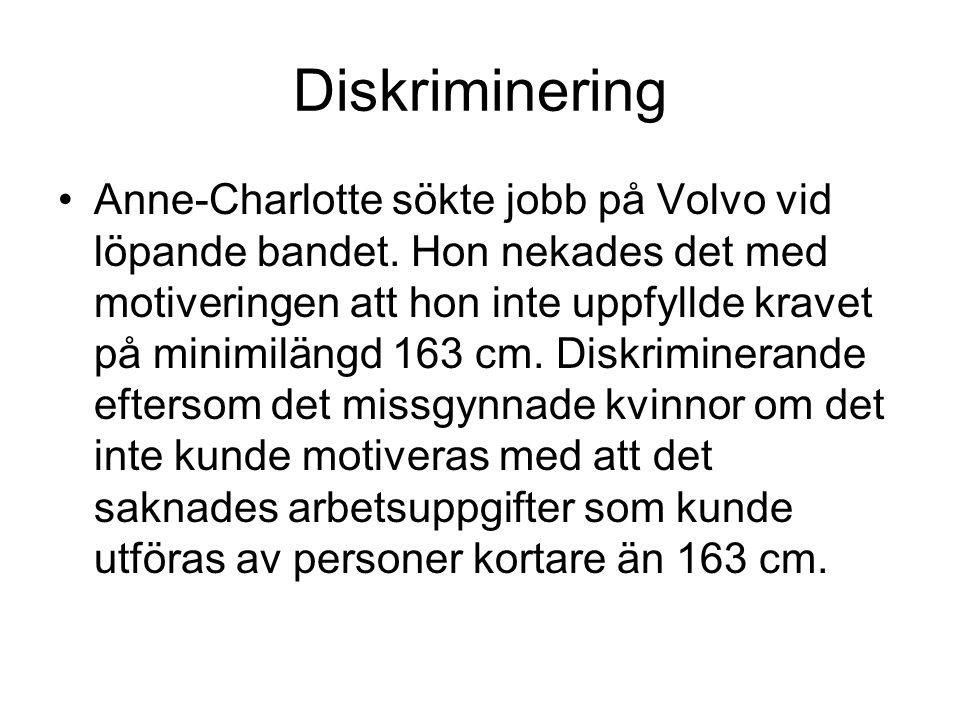 Diskriminering Anne-Charlotte sökte jobb på Volvo vid löpande bandet. Hon nekades det med motiveringen att hon inte uppfyllde kravet på minimilängd 16