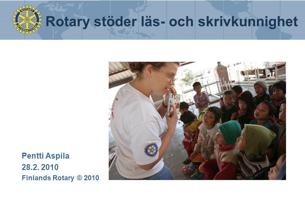 Finlands Rotary © 2010 2 Traditonellt anses läs- och skrivkunnighet betyda, att personen kan läsa och skriva.