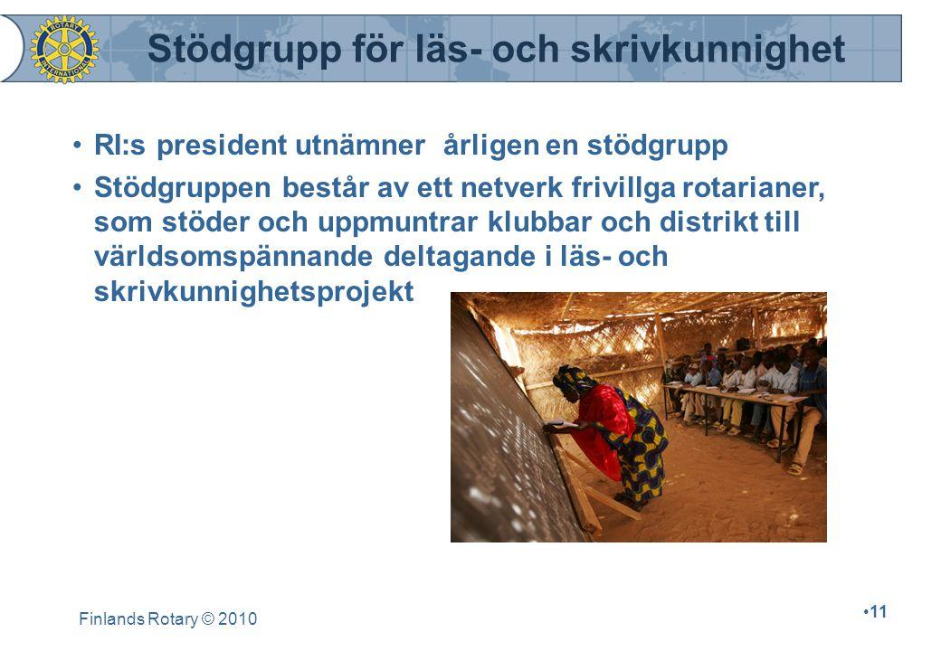 Finlands Rotary © 2010 11 RI:s president utnämner årligen en stödgrupp Stödgruppen består av ett netverk frivillga rotarianer, som stöder och uppmuntr