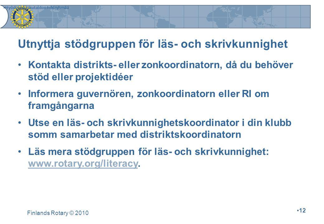 Finlands Rotary © 2010 12 Kontakta distrikts- eller zonkoordinatorn, då du behöver stöd eller projektidéer Informera guvernören, zonkoordinatorn eller