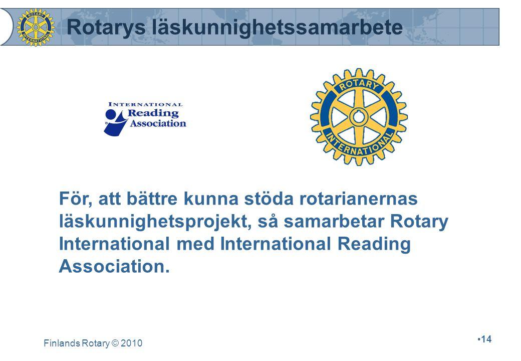 Finlands Rotary © 2010 14 Rotarys läskunnighetssamarbete För, att bättre kunna stöda rotarianernas läskunnighetsprojekt, så samarbetar Rotary Internat