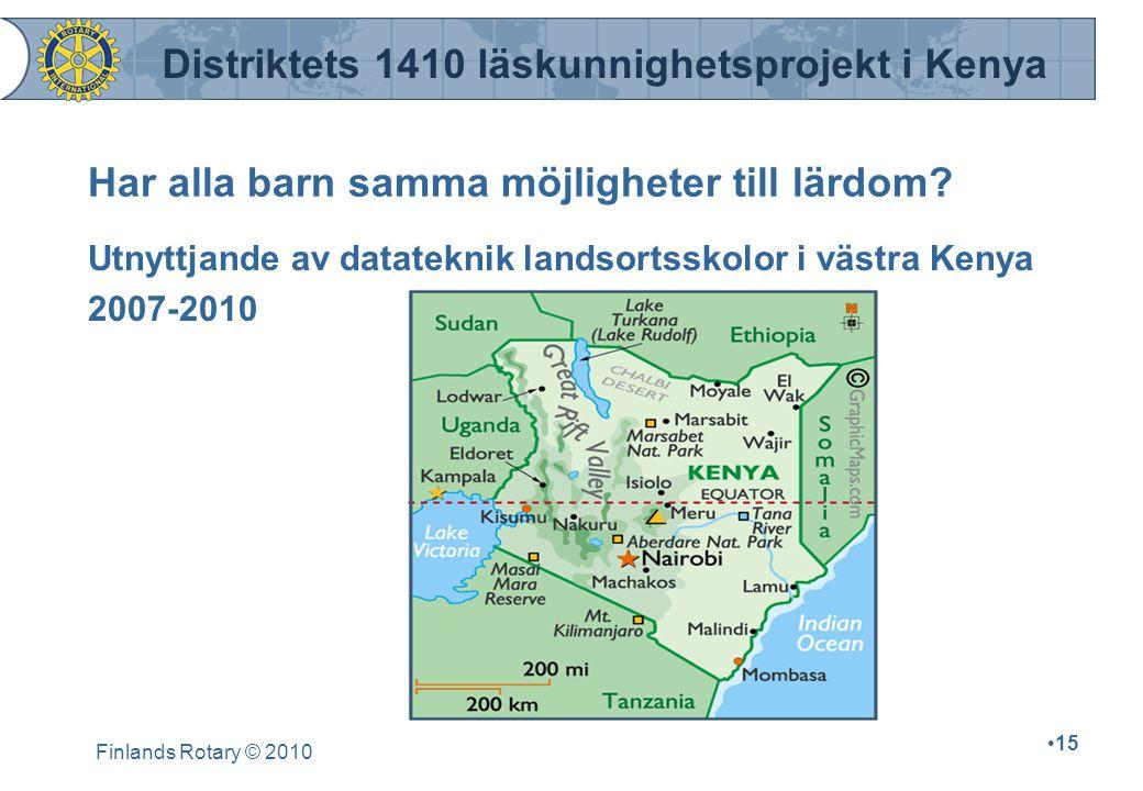 Finlands Rotary © 2010 15 Har alla barn samma möjligheter till lärdom? Utnyttjande av datateknik landsortsskolor i västra Kenya 2007-2010 Distriktets