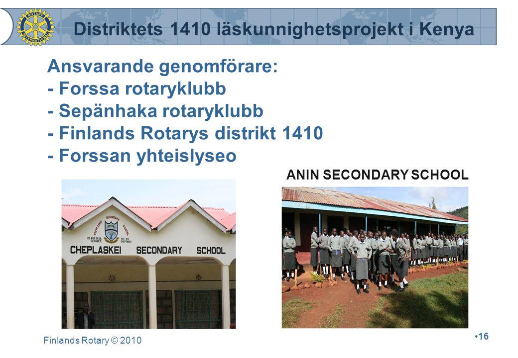 Finlands Rotary © 2010 16 Ansvarande genomförare: - Forssa rotaryklubb - Sepänhaka rotaryklubb - Finlands Rotarys distrikt 1410 - Forssan yhteislyseo
