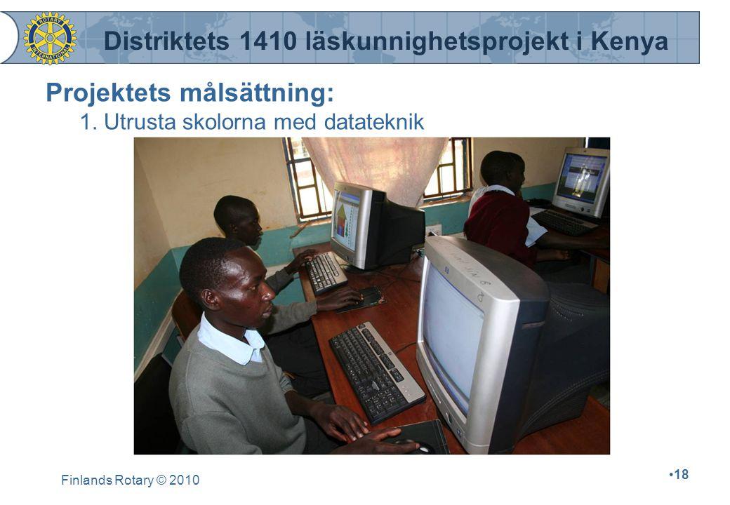 Finlands Rotary © 2010 18 Projektets målsättning: 1. Utrusta skolorna med datateknik Distriktets 1410 läskunnighetsprojekt i Kenya