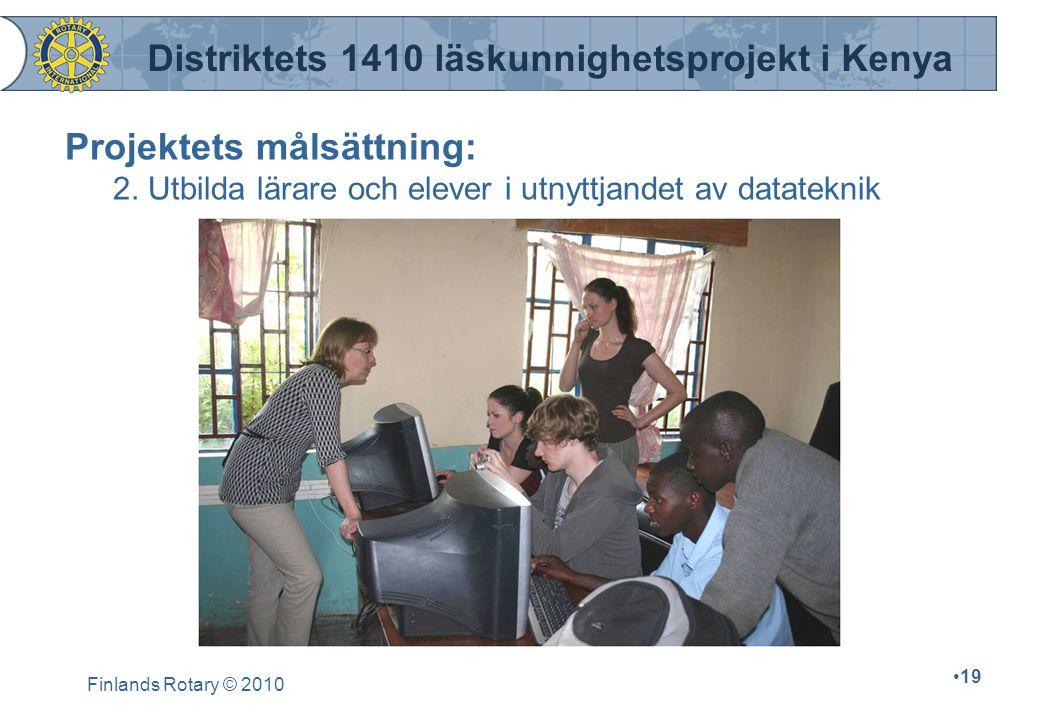 Finlands Rotary © 2010 19 Projektets målsättning: 2. Utbilda lärare och elever i utnyttjandet av datateknik Distriktets 1410 läskunnighetsprojekt i Ke