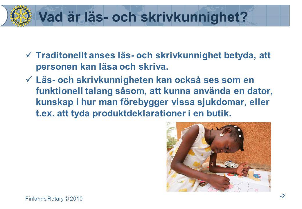 Finlands Rotary © 2010 3 Läs- ovh skrivkunnigheten ger människorna möjligheter och hjälper dem, att utveckla samhällen.