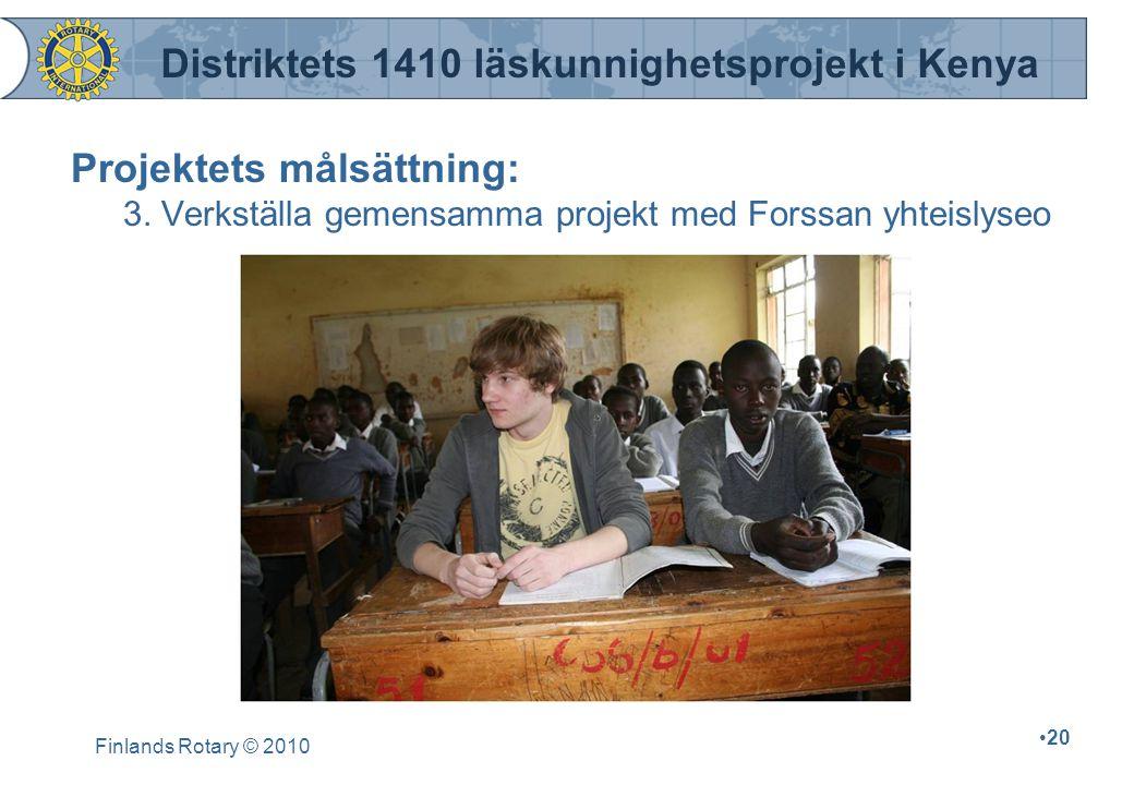 Finlands Rotary © 2010 20 Projektets målsättning: 3. Verkställa gemensamma projekt med Forssan yhteislyseo Distriktets 1410 läskunnighetsprojekt i Ken