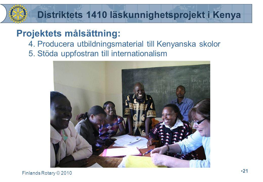 Finlands Rotary © 2010 21 Projektets målsättning: 4. Producera utbildningsmaterial till Kenyanska skolor 5. Stöda uppfostran till internationalism Dis