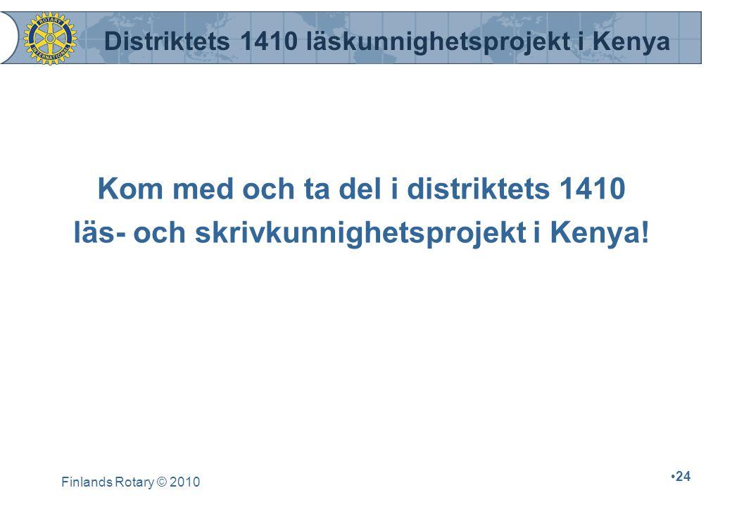 Finlands Rotary © 2010 24 Kom med och ta del i distriktets 1410 läs- och skrivkunnighetsprojekt i Kenya! Distriktets 1410 läskunnighetsprojekt i Kenya