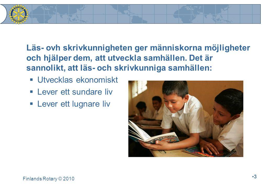 Finlands Rotary © 2010 14 Rotarys läskunnighetssamarbete För, att bättre kunna stöda rotarianernas läskunnighetsprojekt, så samarbetar Rotary International med International Reading Association.