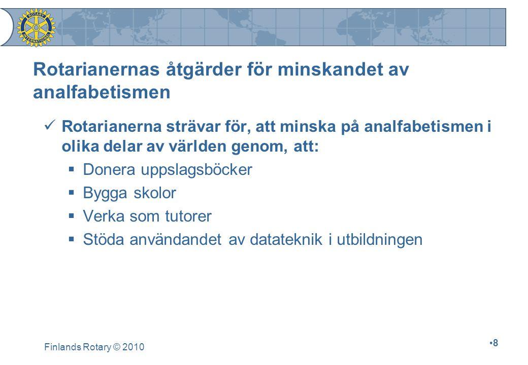 Finlands Rotary © 2010 8 Rotarianernas åtgärder för minskandet av analfabetismen Rotarianerna strävar för, att minska på analfabetismen i olika delar