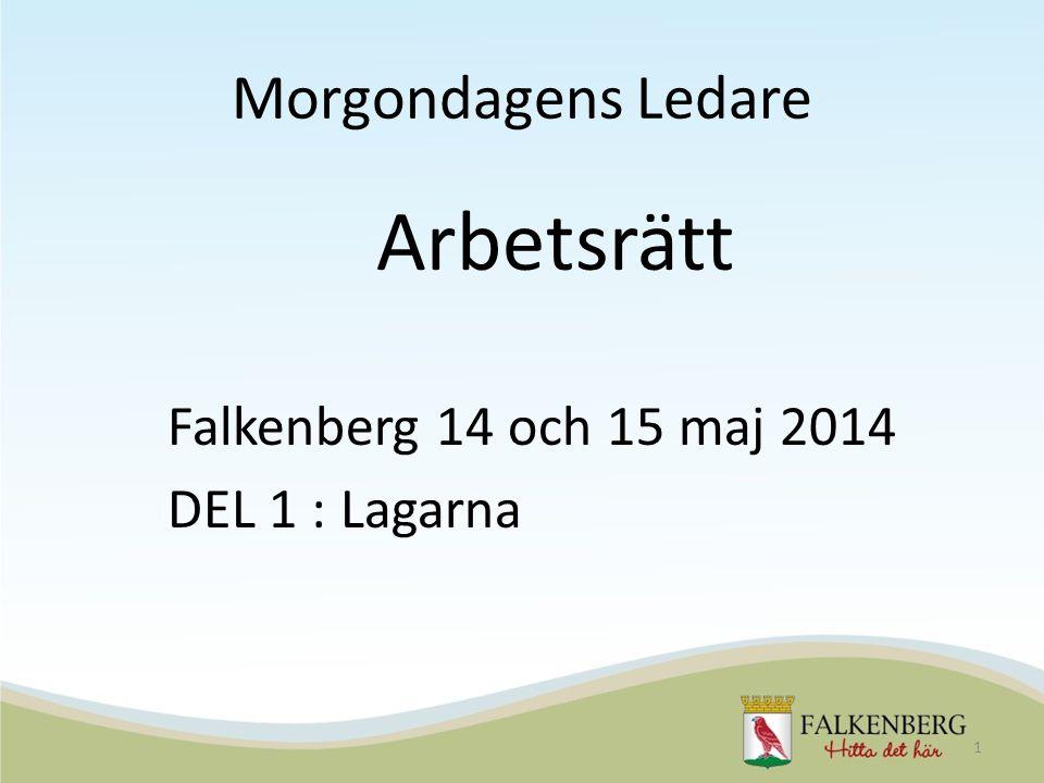 Morgondagens Ledare Arbetsrätt Falkenberg 14 och 15 maj 2014 DEL 1 : Lagarna 1