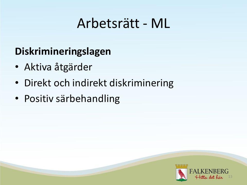 Arbetsrätt - ML Diskrimineringslagen Aktiva åtgärder Direkt och indirekt diskriminering Positiv särbehandling 13