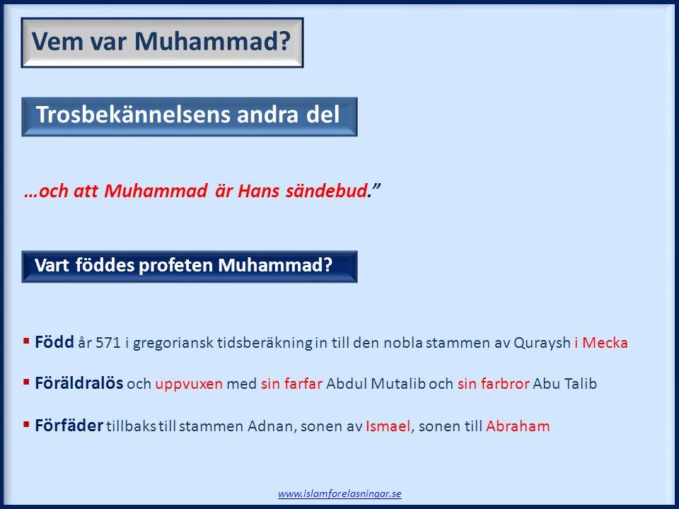 …och att Muhammad är Hans sändebud.  Född år 571 i gregoriansk tidsberäkning in till den nobla stammen av Quraysh i Mecka  Föräldralös och uppvuxen med sin farfar Abdul Mutalib och sin farbror Abu Talib  Förfäder tillbaks till stammen Adnan, sonen av Ismael, sonen till Abraham Vem var Muhammad.