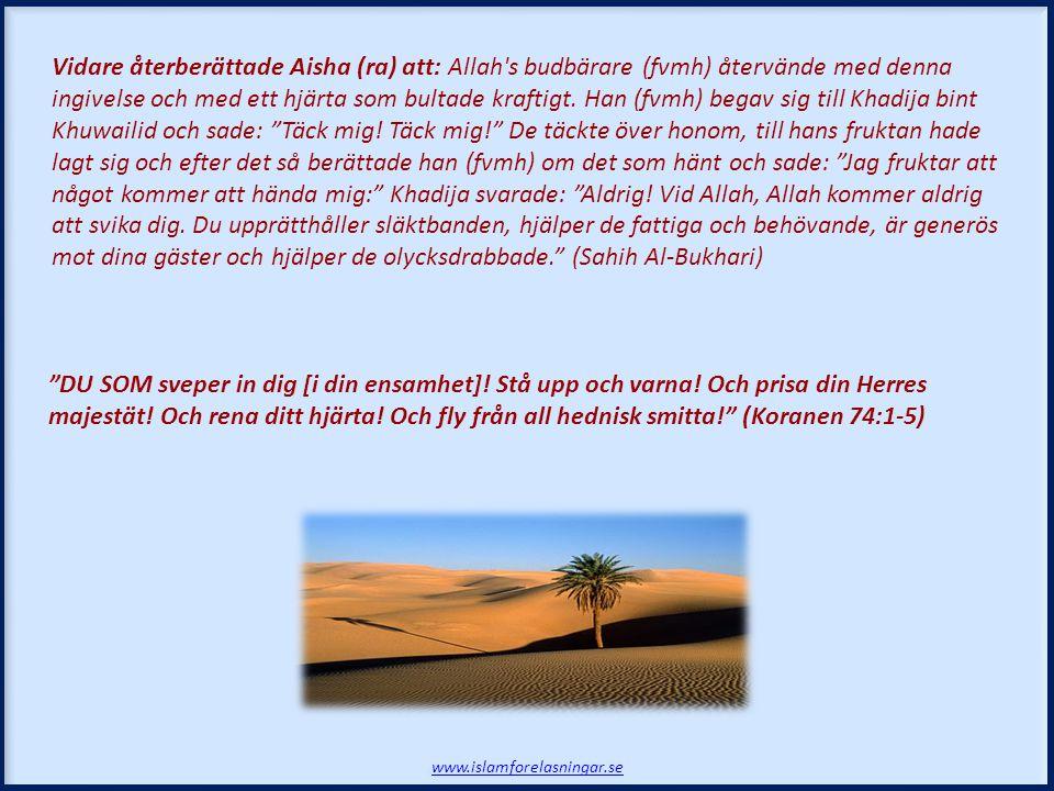 Vidare återberättade Aisha (ra) att: Allah s budbärare (fvmh) återvände med denna ingivelse och med ett hjärta som bultade kraftigt.