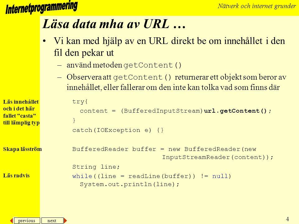 previous next 4 Nätverk och internet grunder Läsa data mha av URL … Vi kan med hjälp av en URL direkt be om innehållet i den fil den pekar ut –använd
