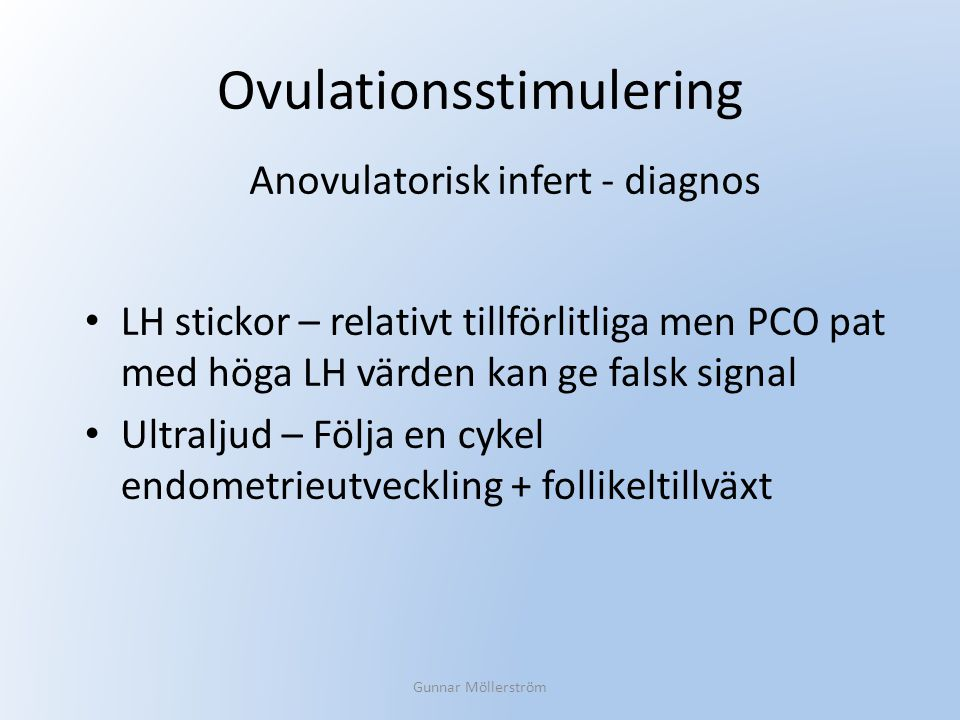 Ovulationsstimulering LH stickor – relativt tillförlitliga men PCO pat med höga LH värden kan ge falsk signal Ultraljud – Följa en cykel endometrieutv