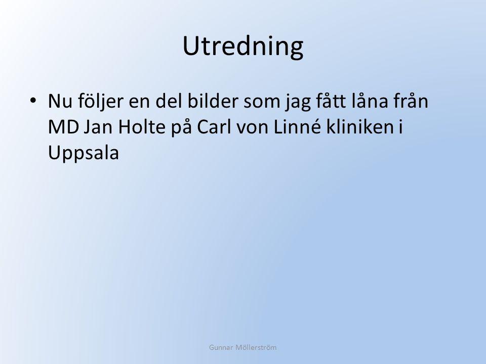 Utredning Nu följer en del bilder som jag fått låna från MD Jan Holte på Carl von Linné kliniken i Uppsala Gunnar Möllerström
