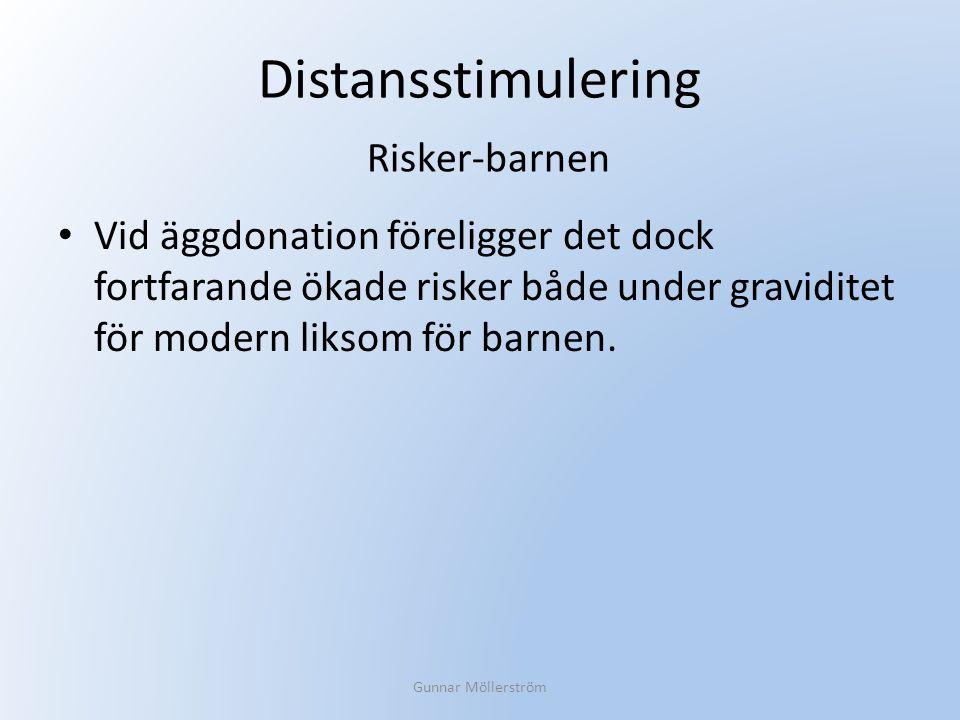Distansstimulering Vid äggdonation föreligger det dock fortfarande ökade risker både under graviditet för modern liksom för barnen. Gunnar Möllerström