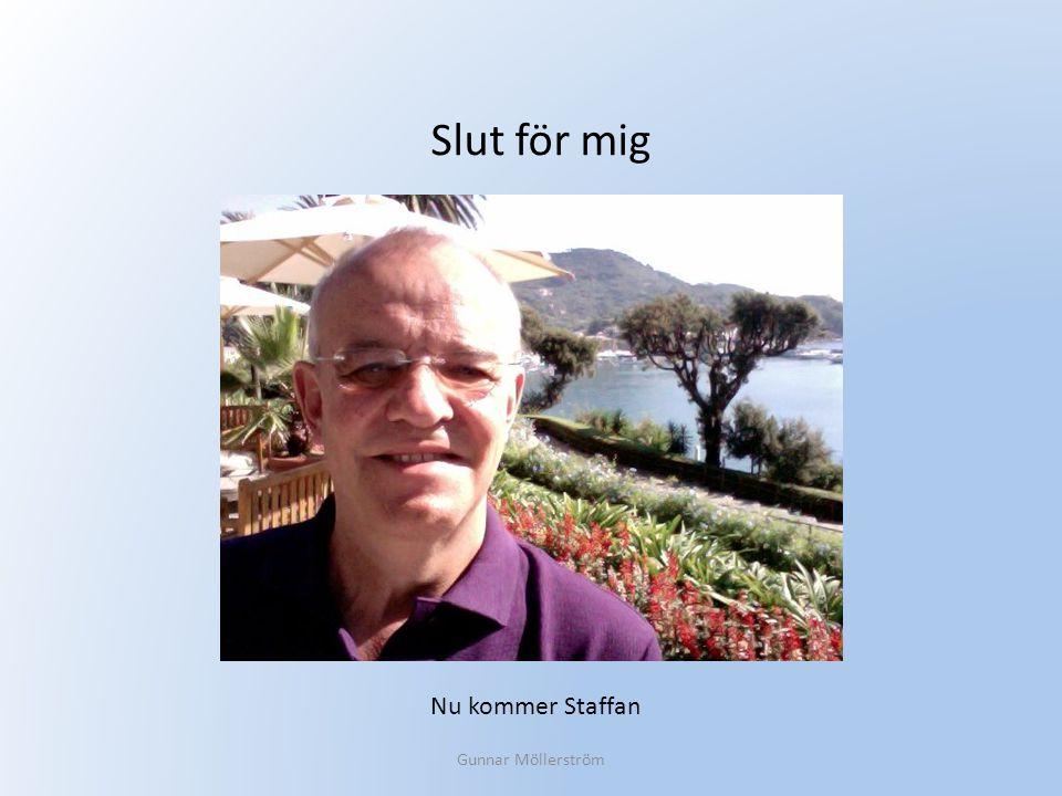 Gunnar Möllerström Slut för mig Nu kommer Staffan