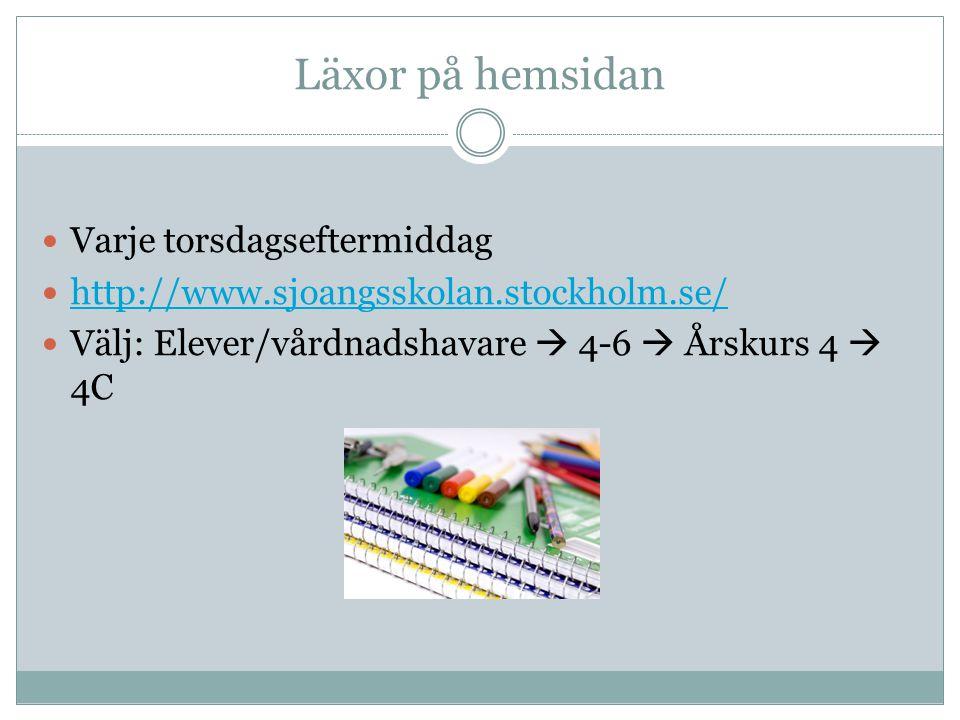 Läxor på hemsidan Varje torsdagseftermiddag http://www.sjoangsskolan.stockholm.se/ Välj: Elever/vårdnadshavare  4-6  Årskurs 4  4C