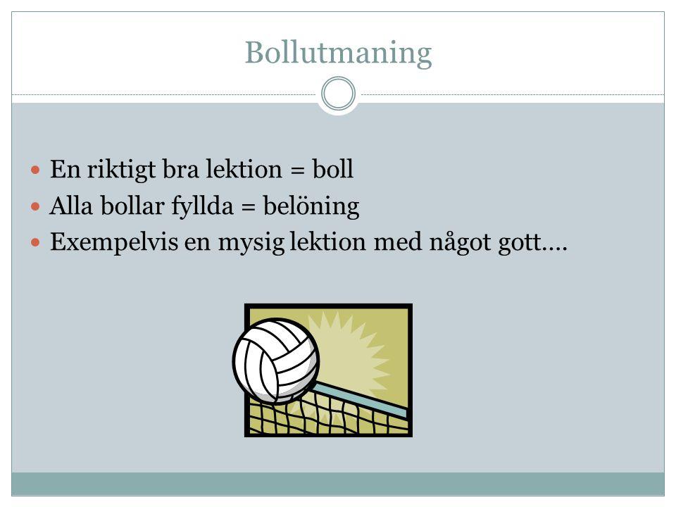Bollutmaning En riktigt bra lektion = boll Alla bollar fyllda = belöning Exempelvis en mysig lektion med något gott….