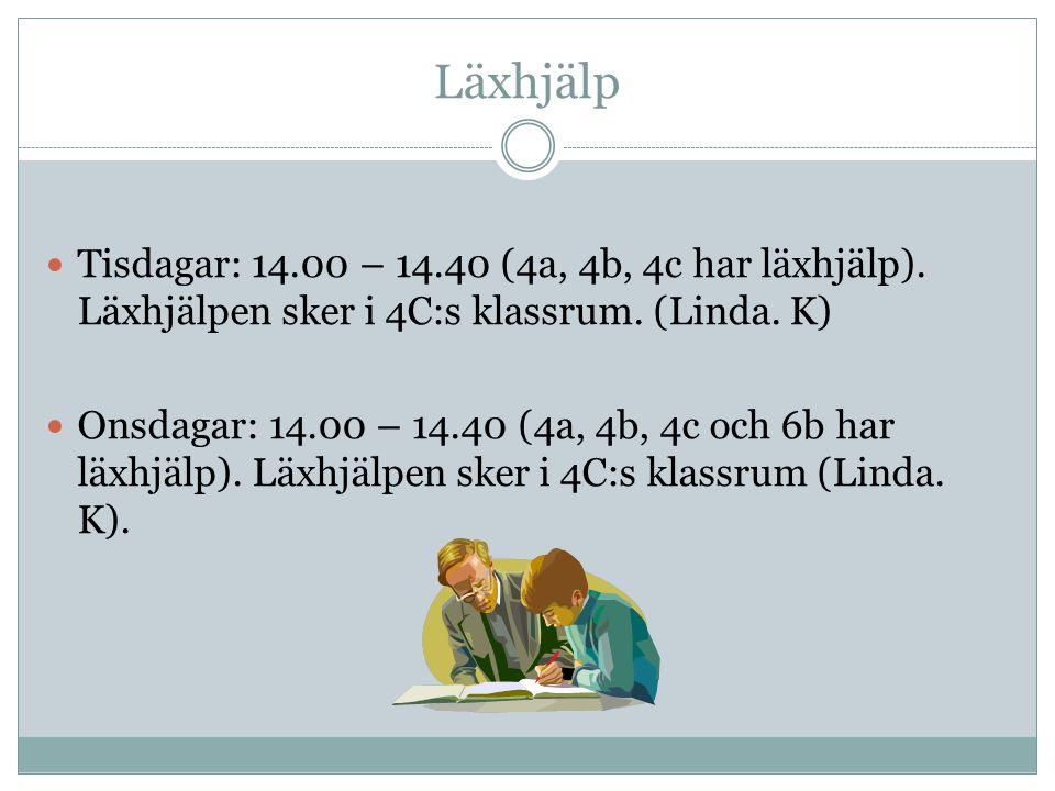 Läxhjälp Tisdagar: 14.00 – 14.40 (4a, 4b, 4c har läxhjälp). Läxhjälpen sker i 4C:s klassrum. (Linda. K) Onsdagar: 14.00 – 14.40 (4a, 4b, 4c och 6b har