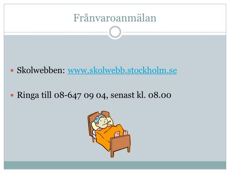 Frånvaroanmälan Skolwebben: www.skolwebb.stockholm.sewww.skolwebb.stockholm.se Ringa till 08-647 09 04, senast kl. 08.00