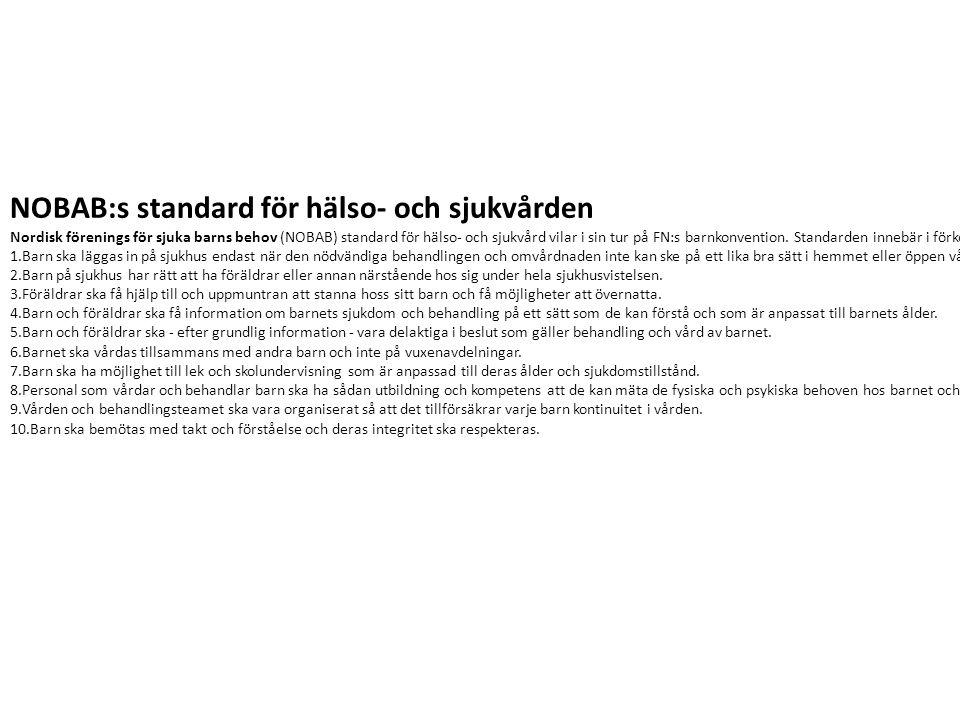 NOBAB:s standard för hälso- och sjukvården Nordisk förenings för sjuka barns behov (NOBAB) standard för hälso- och sjukvård vilar i sin tur på FN:s barnkonvention.