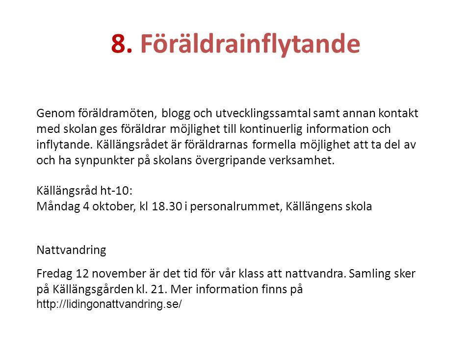8. Föräldrainflytande Källängsråd ht-10: Måndag 4 oktober, kl 18.30 i personalrummet, Källängens skola Genom föräldramöten, blogg och utvecklingssamta