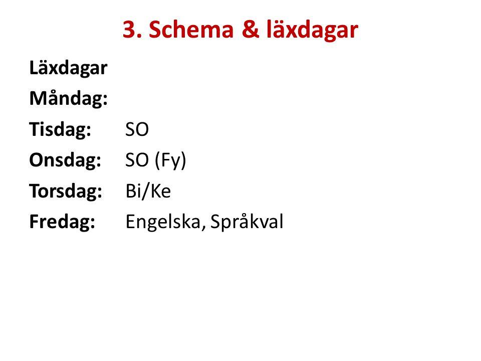 3. Schema & läxdagar Läxdagar Måndag: Tisdag:SO Onsdag:SO (Fy) Torsdag:Bi/Ke Fredag:Engelska, Språkval