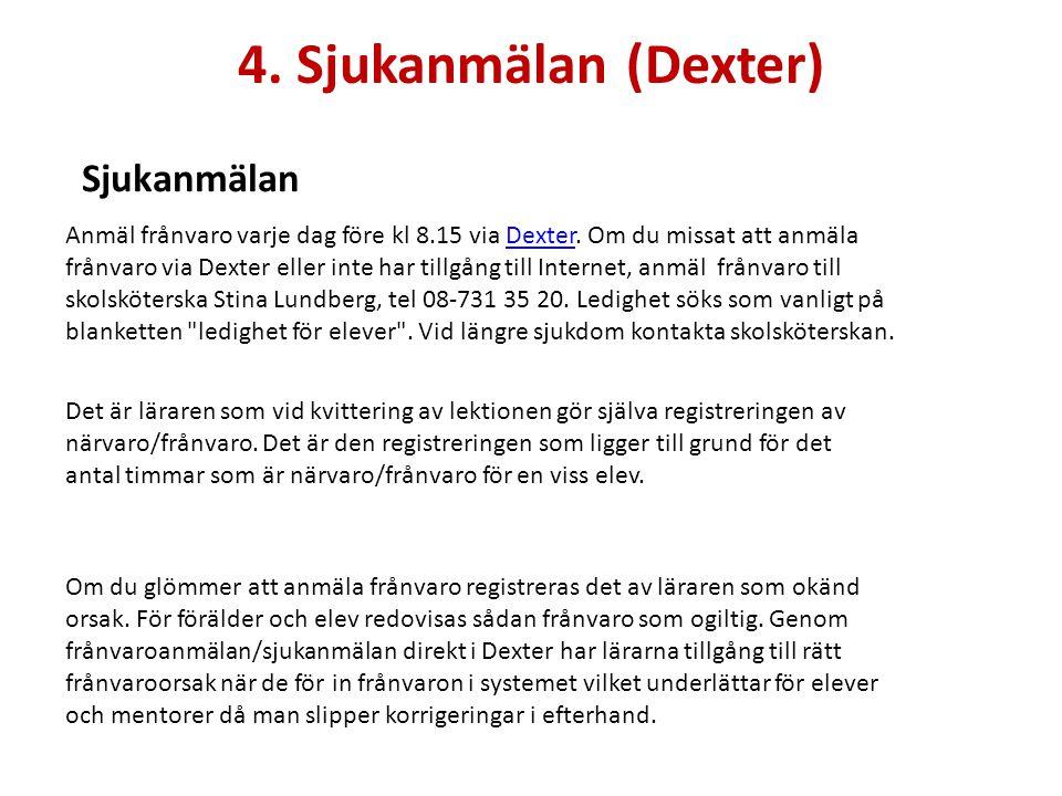 4. Sjukanmälan (Dexter) Sjukanmälan Anmäl frånvaro varje dag före kl 8.15 via Dexter. Om du missat att anmäla frånvaro via Dexter eller inte har tillg