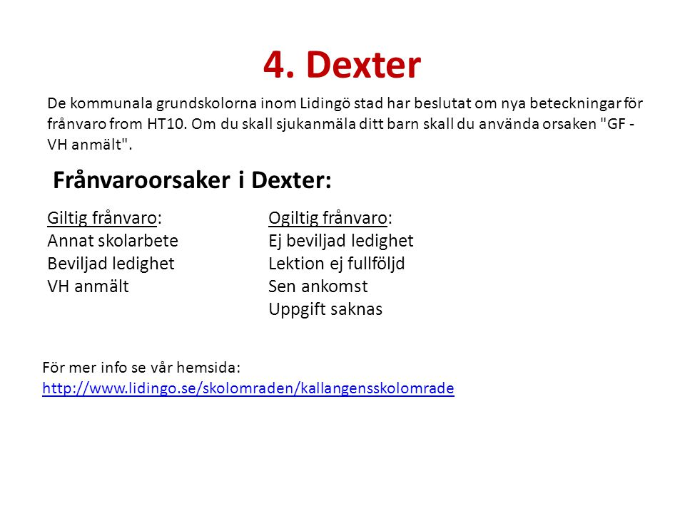 4. Dexter De kommunala grundskolorna inom Lidingö stad har beslutat om nya beteckningar för frånvaro from HT10. Om du skall sjukanmäla ditt barn skall