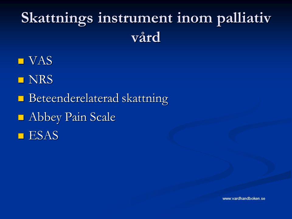 Skattnings instrument inom palliativ vård VAS VAS NRS NRS Beteenderelaterad skattning Beteenderelaterad skattning Abbey Pain Scale Abbey Pain Scale ES