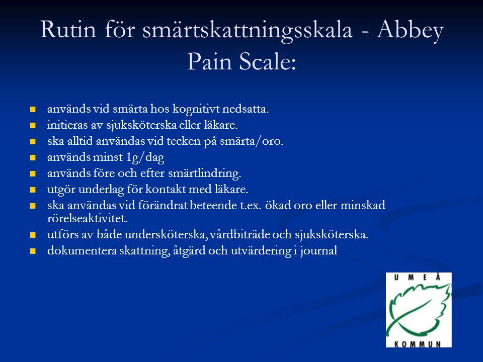 Rutin för smärtskattningsskala - Abbey Pain Scale: används vid smärta hos kognitivt nedsatta. initieras av sjuksköterska eller läkare. ska alltid anvä