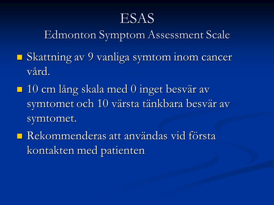 ESAS Edmonton Symptom Assessment Scale Skattning av 9 vanliga symtom inom cancer vård. Skattning av 9 vanliga symtom inom cancer vård. 10 cm lång skal