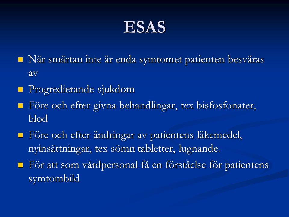 ESAS När smärtan inte är enda symtomet patienten besväras av När smärtan inte är enda symtomet patienten besväras av Progredierande sjukdom Progredier