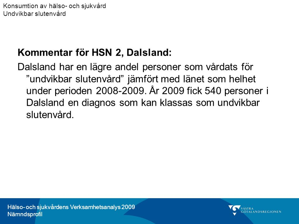 Hälso- och sjukvårdens Verksamhetsanalys 2009 Nämndsprofil Kommentar för HSN 2, Dalsland: Dalsland har en lägre andel personer som vårdats för undvikbar slutenvård jämfört med länet som helhet under perioden 2008-2009.