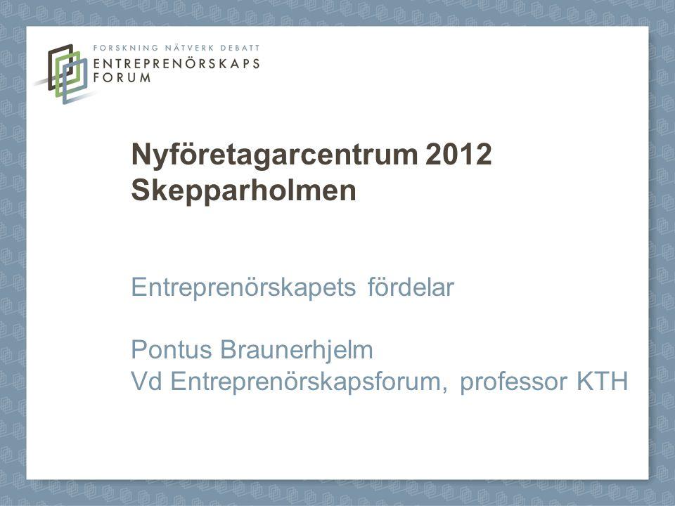 Nyföretagarcentrum 2012 Skepparholmen Entreprenörskapets fördelar Pontus Braunerhjelm Vd Entreprenörskapsforum, professor KTH