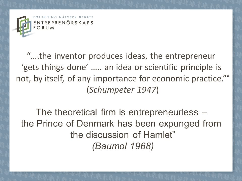 ….the inventor produces ideas, the entrepreneur 'gets things done' …..