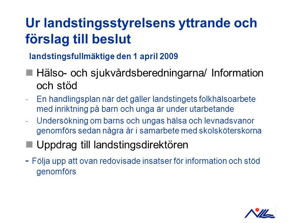 Ur landstingsstyrelsens yttrande och förslag till beslut landstingsfullmäktige den 1 april 2009 Hälso- och sjukvårdsberedningarna/ Information och stö